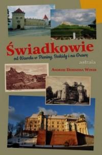 Świadkowie. Od Wawelu w Beskidy, Pieniny, Spisz i na Orawę - okładka książki