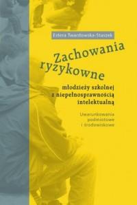 Zachowania ryzykowne młodzieży szkolnej z niepełnosprawnością intelektualną - okładka książki