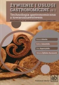 Żywienie i usługi gastronomiczne cz. 1. Technologia gastronomiczna z towaroznawstwem. Podręcznik. Kwalifikacja T.6. Sporządzanie potraw i napojów - okładka podręcznika