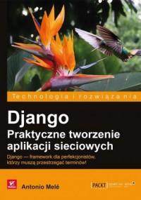 Django. Praktyczne tworzenie aplikacji sieciowych - okładka książki