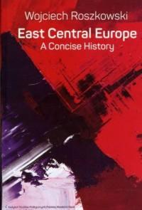 East Central Europe. A Concise History - okładka książki