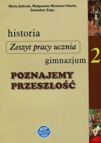 Historia. Poznajemy przeszłość. Klasa 2. Gimnazjum. Zeszyt pracy ucznia - okładka podręcznika