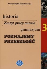 Historia. Poznajemy przeszłość. Klasa 3. Gimnazjum. Zeszyt pracy ucznia - okładka podręcznika