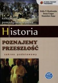 Historia. Poznajemy przeszłość. Szkoła ponadgimnazjalna. Podręcznik. Zakres podstawowy - okładka podręcznika