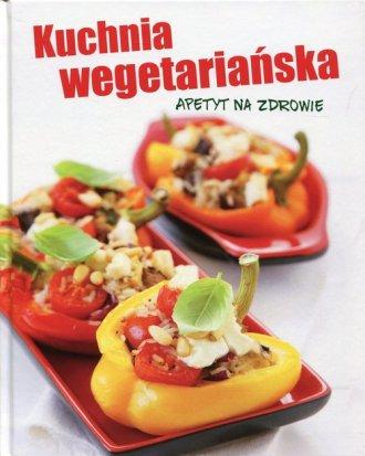 Kuchnia wegetariańska. Apetyt na - okładka książki