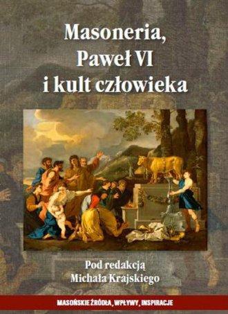 Masoneria Paweł VI i kult człowieka - okładka książki