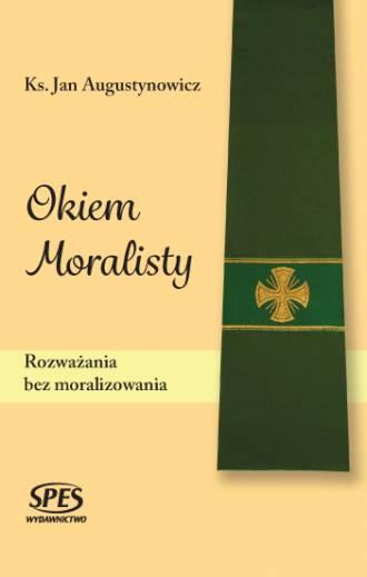 Okiem Moralisty. Rozważania bez - okładka książki