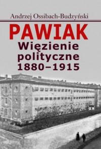 Pawiak. Więzienie polityczne 1880-1915 - okładka książki