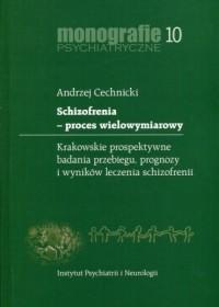 Schizofrenia proces wielowymiarowy. Krakowskie prospektywne badania przebiegu, prognozy i wyników leczenia schizofrenii. Seria: Monografie psychiatryczne 10 - okładka książki