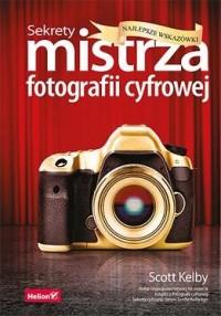 Sekrety mistrza fotografii cyfrowej. Najlepsze wskazówki - okładka książki