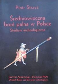 Średniowieczna broń palna w Polsce. Studium archeologiczne - okładka książki