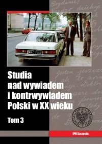 Studia nad wywiadem i kontrwywiadem Polski w XX wieku. Tom 3 - okładka książki