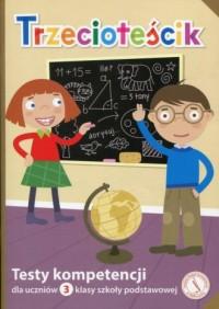 Trzecioteścik. Testy kompetencji dla uczniów 3 klasy szkoły podstawowej - okładka podręcznika