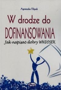 W drodze do dofinansowania Jak napisać dobry wniosek - okładka książki