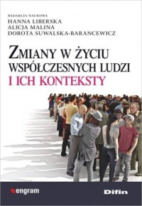 Zmiany w życiu współczesnych ludzi i ich konteksty - okładka książki