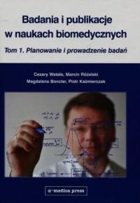 Badania i publikacje w naukach biomedycznych Tom 1. Planowanie i prowadzenie badań - okładka książki