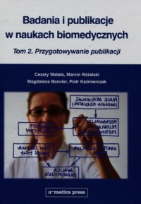 Badania i publikacje w naukach biomedycznych Tom 2. Przygotowywanie publikacji - okładka książki