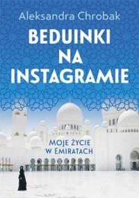 Beduinki na Instagramie. Moje życie w Emiratach - okładka książki