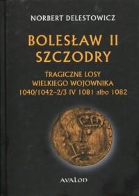 Bolesław II Szczodry. Tragiczne losy wielkiego wojownika 1040/1042-2/3 IV 1081 albo 1082 - okładka książki