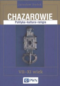 Chazarowie. Polityka, kultura, - okładka książki