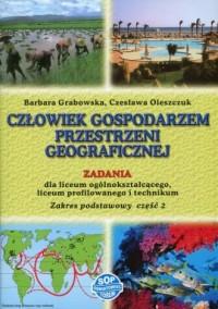 Człowiek gospodarzem przestrzeni geograficznej. Szkoła ponadgimnazjalna. Zadania cz. 2. Zakres podstawowy - okładka podręcznika