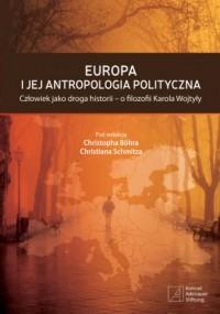 Europa i jej antropologia polityczna. Człowiek jako droga historii - o filozofii Karola Wojtyły - okładka książki