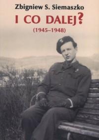 I co dalej? (1945-1948) - okładka książki