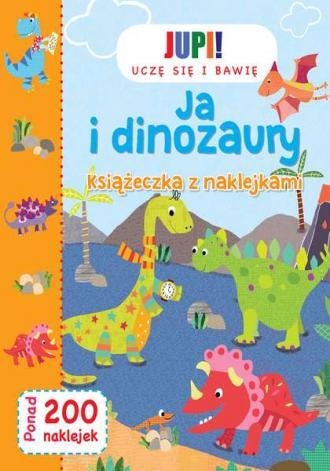 Jupi! Uczę się i bawię. Ja i Dinozaury. - okładka książki