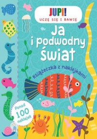 Jupi! Uczę się i bawię. Ja i podwodny świat. Książeczka z naklejkami - okładka książki