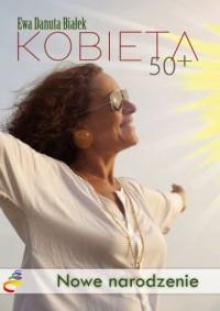Kobieta 50+. Nowe narodzenie. Droga do duchowego wymiaru siebie - okładka książki
