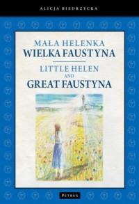 Mała Helenka. Wielka Faustyna. Little Helen and Great Faustyna - okładka książki