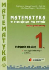 Matematyka w otaczającym nas świecie 1. Szkoła ponadgimnazjalna. Podręcznik. Zakres podstawowy - okładka podręcznika