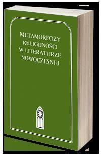 Metamorfozy religijności w literaturze nowoczesnej. Tom 42. Seria: Z witrażem - okładka książki