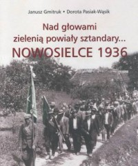 Nad głowami zielenią powiały sztandary… Nowosielce 1936 - okładka książki
