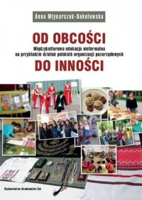 Od obcości do inności. Międzykulturowa edukacja nieformalna na przykładzie działań polskich organizacji pozarządowych - okładka książki