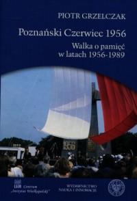 Poznański Czerwiec 1956 Walka o pamięć w latach 1956-1989 - okładka książki