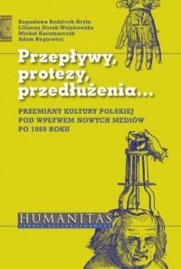 Przepływy, protezy, przedłużenia... Przemiany kultury polskiej pod wpływem nowych mediów po 1989 roku - okładka książki