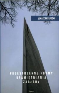 Przestrzenne formy upamiętniania zagłady - okładka książki