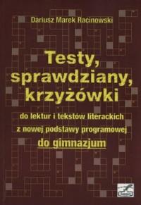 Testy, sprawdziany, krzyżówki do lektur i tekstów literackich z nowej podstawy programowej do gimnazjum - okładka książki