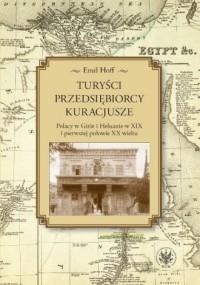 Turyści, przedsiębiorcy, kuracjusze. Polacy w Gizie i Heluanie w XIX i pierwszej połowie XX wieku - okładka książki