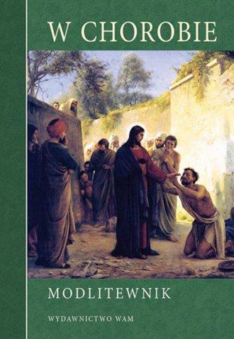 W chorobie. Modlitewnik - okładka książki