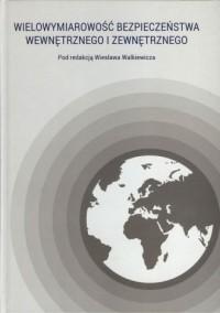 Wielowymiarowość bezpieczeństwa wewnętrznego i zewnętrznego - okładka książki