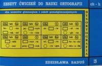 Zeszyt ćwiczeń do nauki ortograffi. Zeszyt 3 ch-h. Gimnazjum, szkoła ponadgimnazjalna - okładka podręcznika