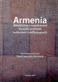 Armenia dziedzictwo a współczesne kierunki przemian kulturowo-cywilizacyjnych - okładka książki