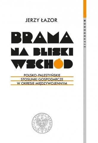 Brama na Bliski Wschód. Polsko-palestyńskie - okładka książki