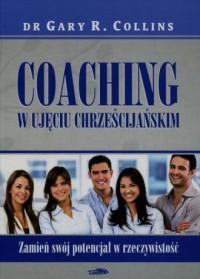 Coaching w ujęciu chrześcijańskim. Zamień swój potencjał w rzeczywistość - okładka książki