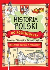 Historia Polski do kolorowania. Z kredkami podróż w przeszłość - okładka książki