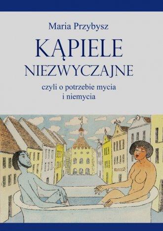 Kąpiele niezwyczajne czyli o potrzebie - okładka książki