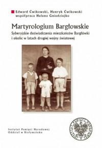 Martyrologium Bargłowskie. Syberyjskie doświadczenia mieszkańców Bargłówki i okolic w latach II wojny światowej - okładka książki