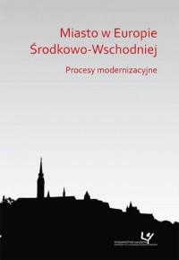 Miasto w Europie Środkowo-Wschodniej. - okładka książki